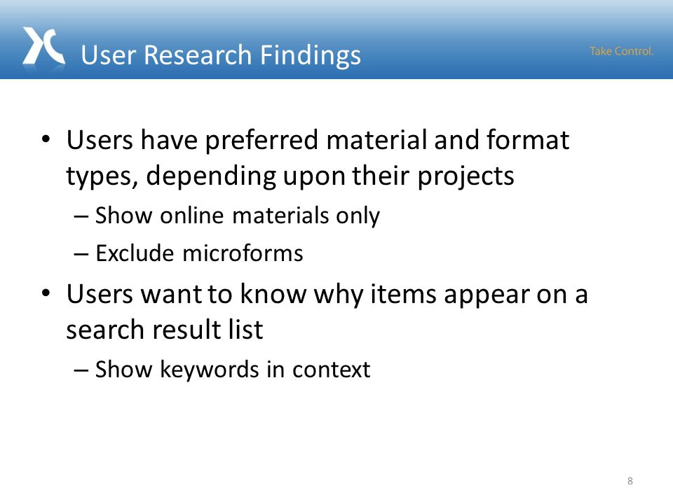 User Research Findings Users have preferred material and format types, depending upon their projects – Show online materials only – Exclude microforms Users want to know why items appear on a search result list – Show keywords in context 8