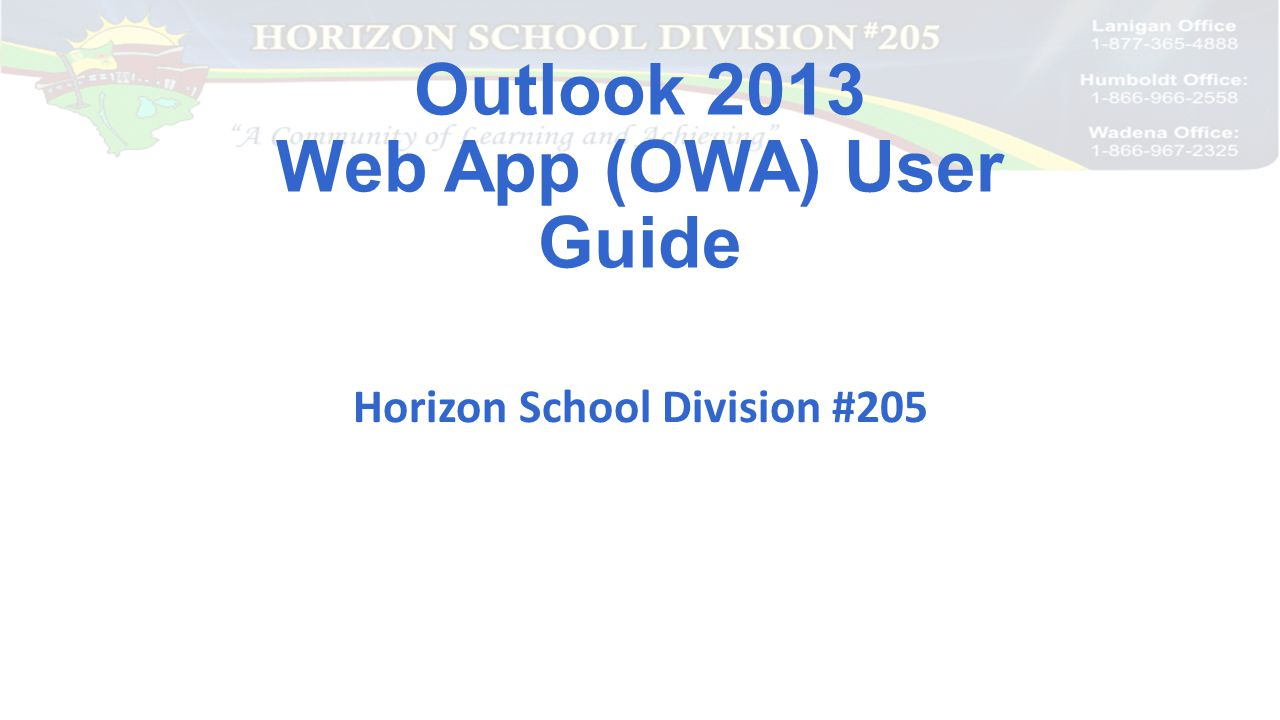 Outlook 2013 Web App (OWA) User Guide Horizon School Division #205