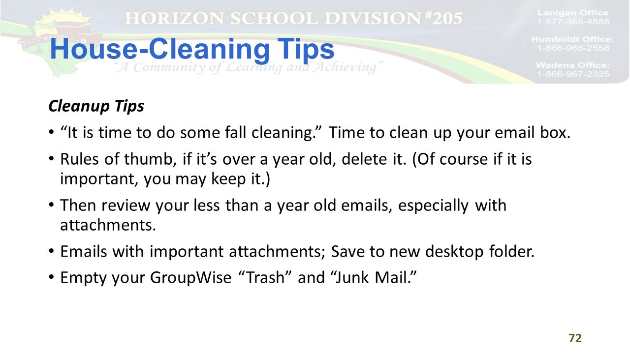 House-Cleaning Tips Cleanup Tips It is time to do some fall cleaning. Time to clean up your email box.