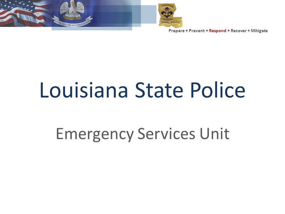 Prepare + Prevent + Respond + Recover + Mitigate Louisiana State Police Emergency Services Unit