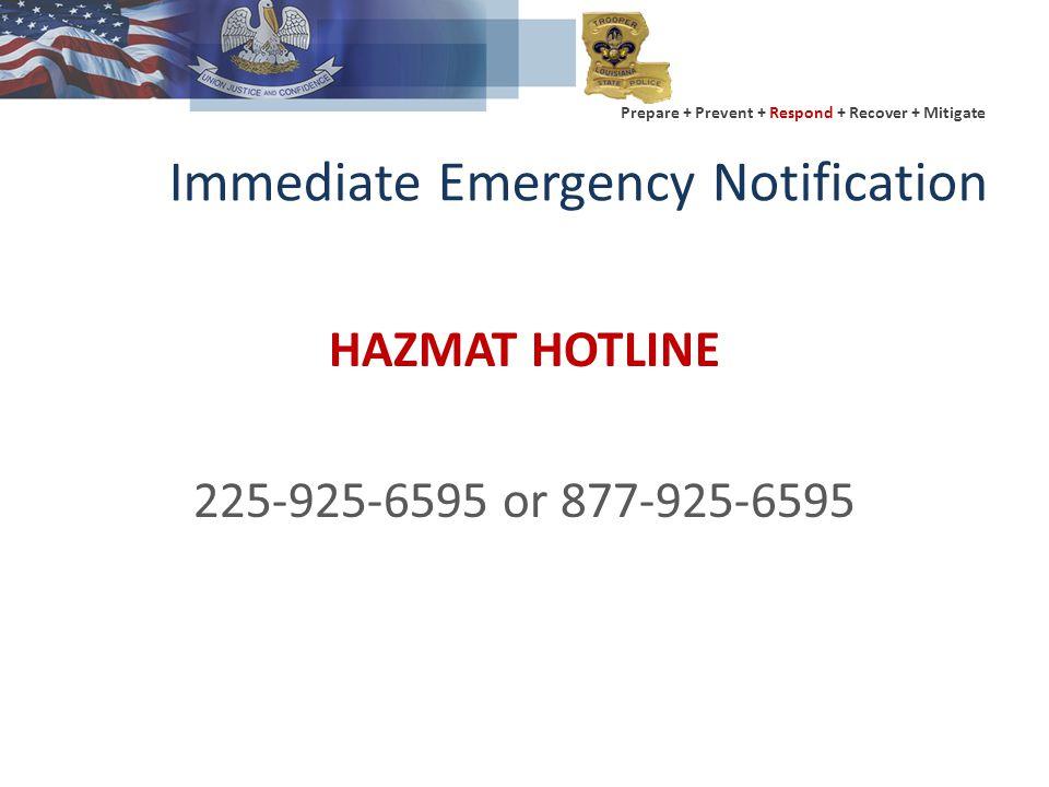 Prepare + Prevent + Respond + Recover + Mitigate Immediate Emergency Notification HAZMAT HOTLINE 225-925-6595 or 877-925-6595