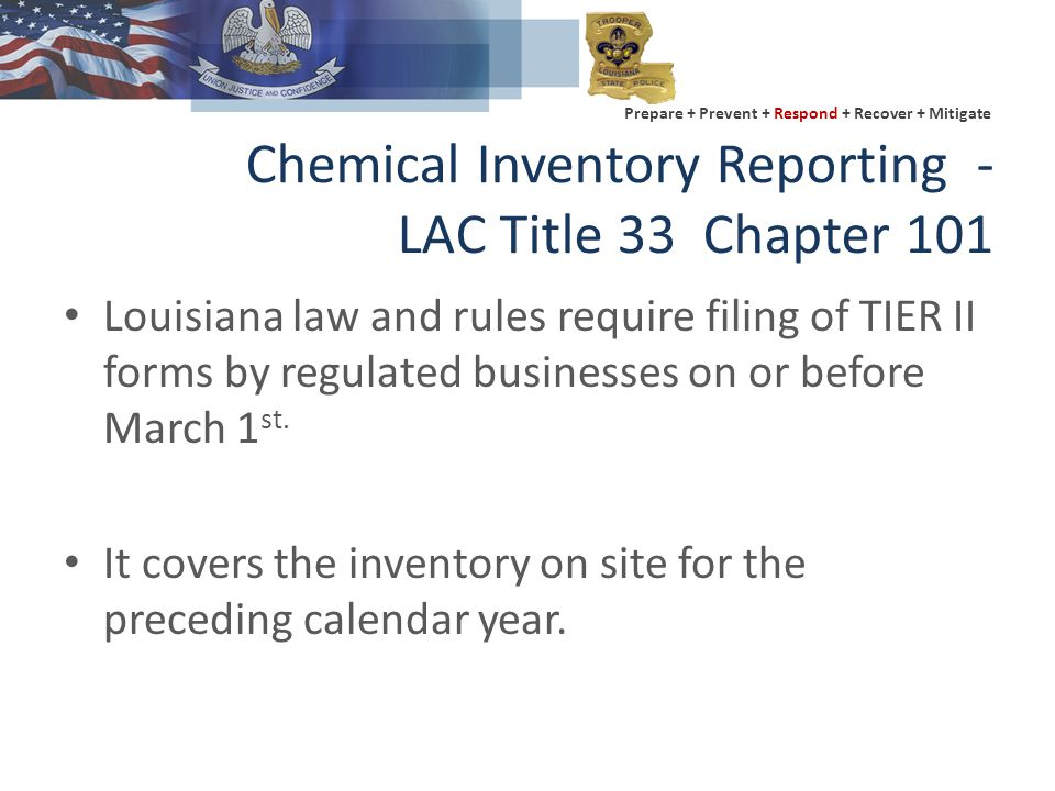 Chemical Inventory Reporting - LAC Title 33 Chapter 101 Louisiana law and rules require filing of TIER II forms by regulated businesses on or before March 1 st.