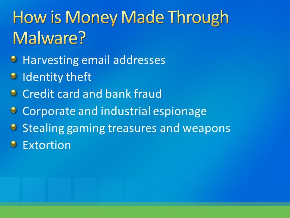 Harvesting email addresses Identity theft Credit card and bank fraud Corporate and industrial espionage Stealing gaming treasures and weapons Extortion