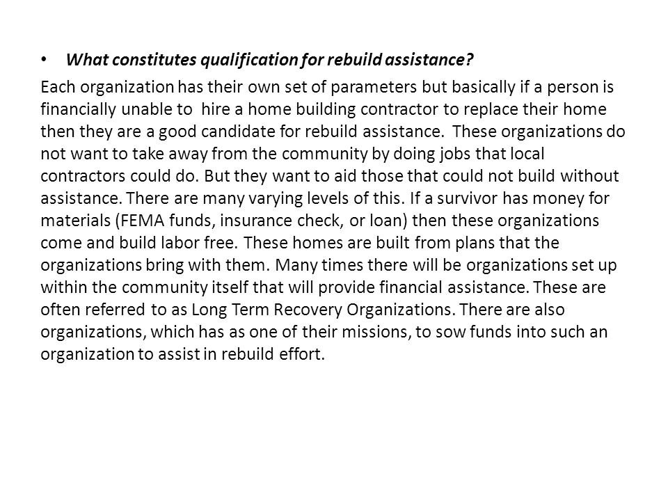 What constitutes qualification for rebuild assistance? Each organization has their own set of parameters but basically if a person is financially unab