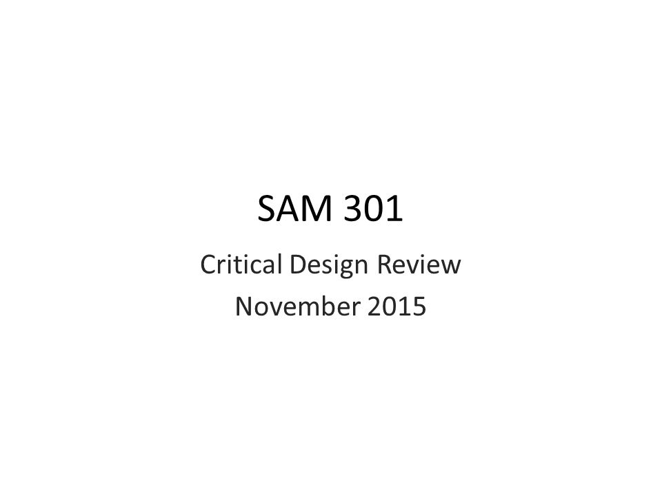 SAM 301 Critical Design Review November 2015