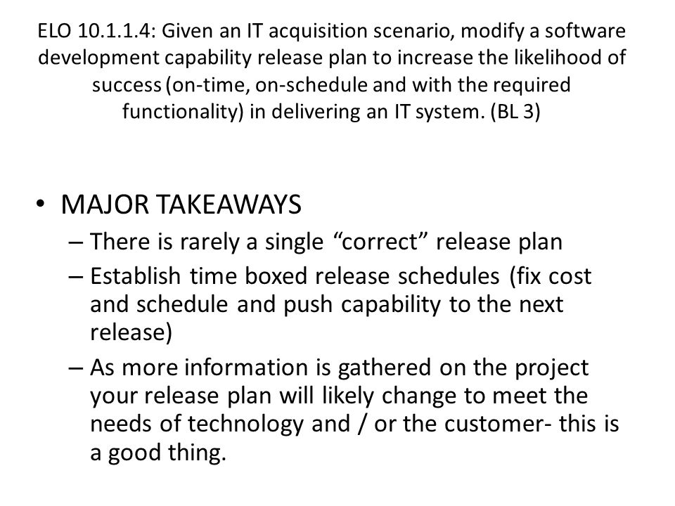 ELO 10.1.1.4: Given an IT acquisition scenario, modify a software development capability release plan to increase the likelihood of success (on-time,