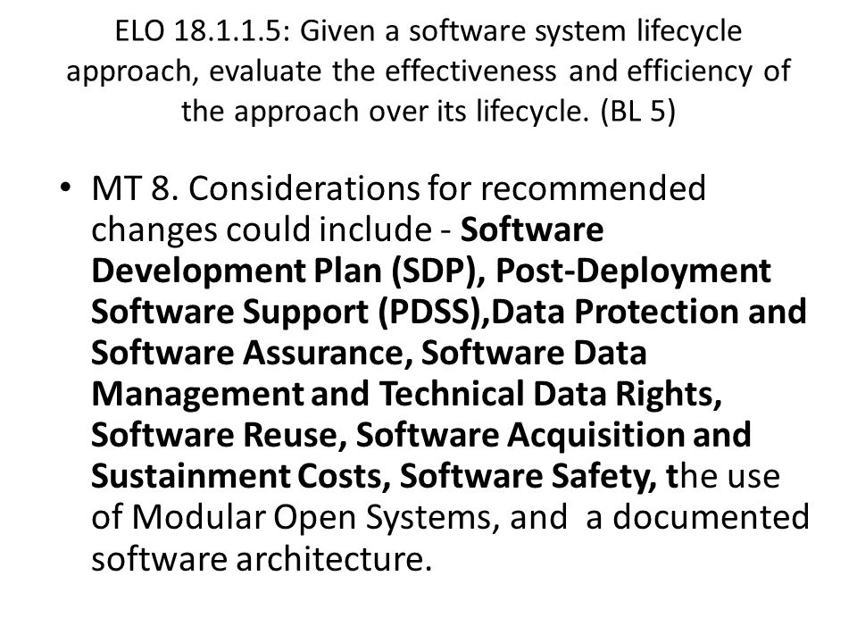ELO 18.1.1.5: Given a software system lifecycle approach, evaluate the effectiveness and efficiency of the approach over its lifecycle. (BL 5) MT 8. C