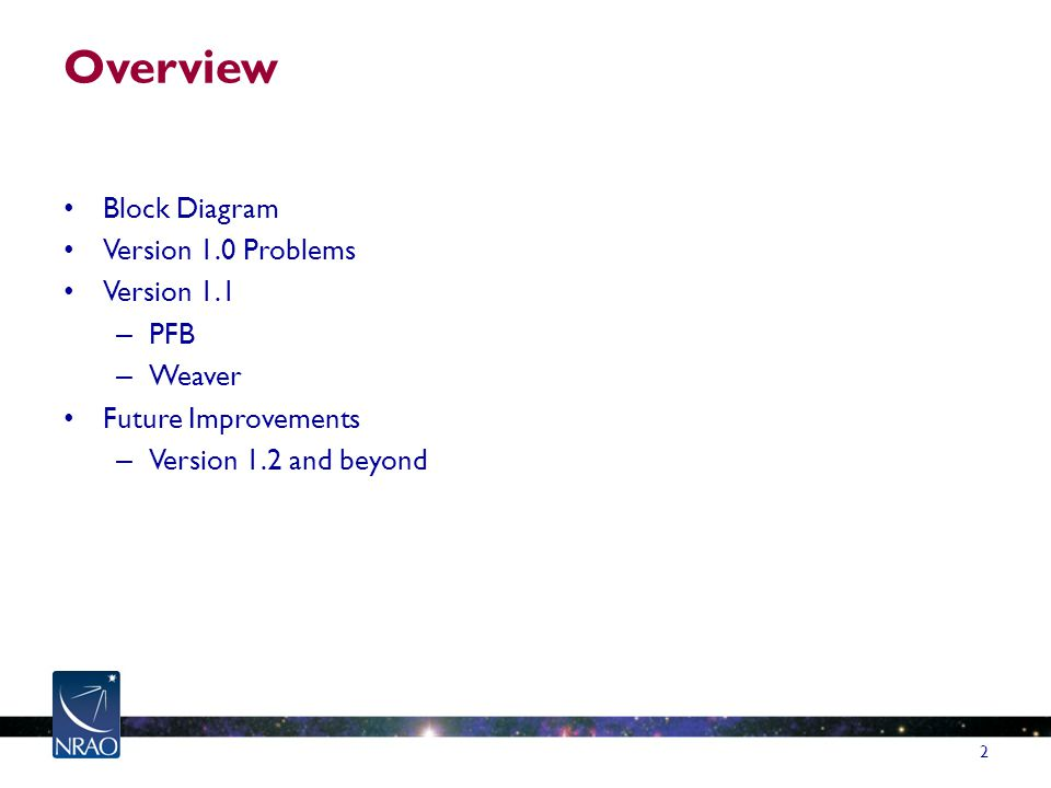 Overview Block Diagram Version 1.0 Problems Version 1.1 – PFB – Weaver Future Improvements – Version 1.2 and beyond 2