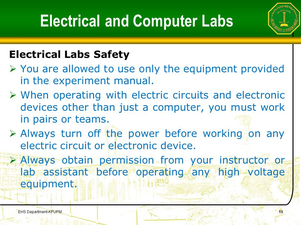 Electrical and Computer Labs Electrical Labs Safety  You are allowed to use only the equipment provided in the experiment manual.