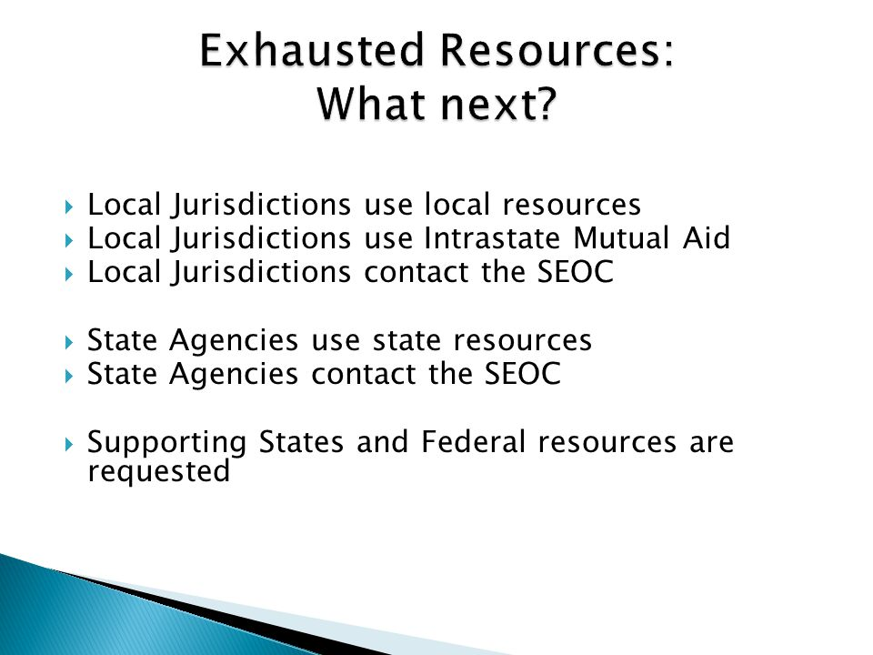  Local Jurisdictions use local resources  Local Jurisdictions use Intrastate Mutual Aid  Local Jurisdictions contact the SEOC  State Agencies use