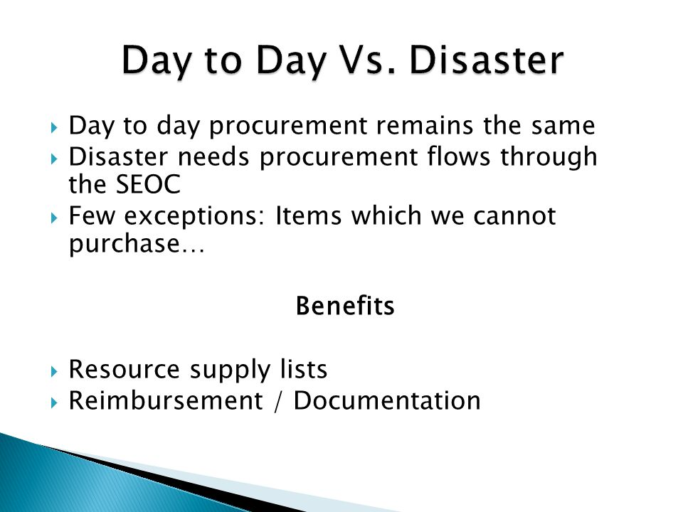 Day to day procurement remains the same  Disaster needs procurement flows through the SEOC  Few exceptions: Items which we cannot purchase… Benefi