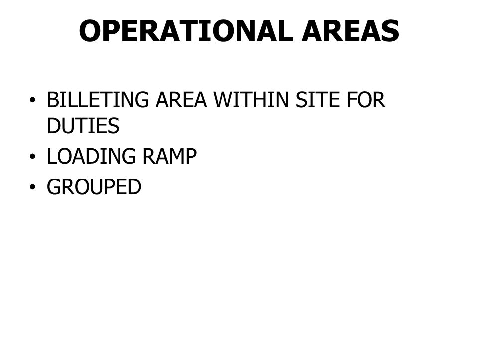 OPERATIONAL AREAS AWAY FROM MAIN ROADS AND PROTECTED FROM DUSTY AREAS BUILT ON FLAT GROUND AWAY FROM MAIN CAMP (BILLETING AREAS)