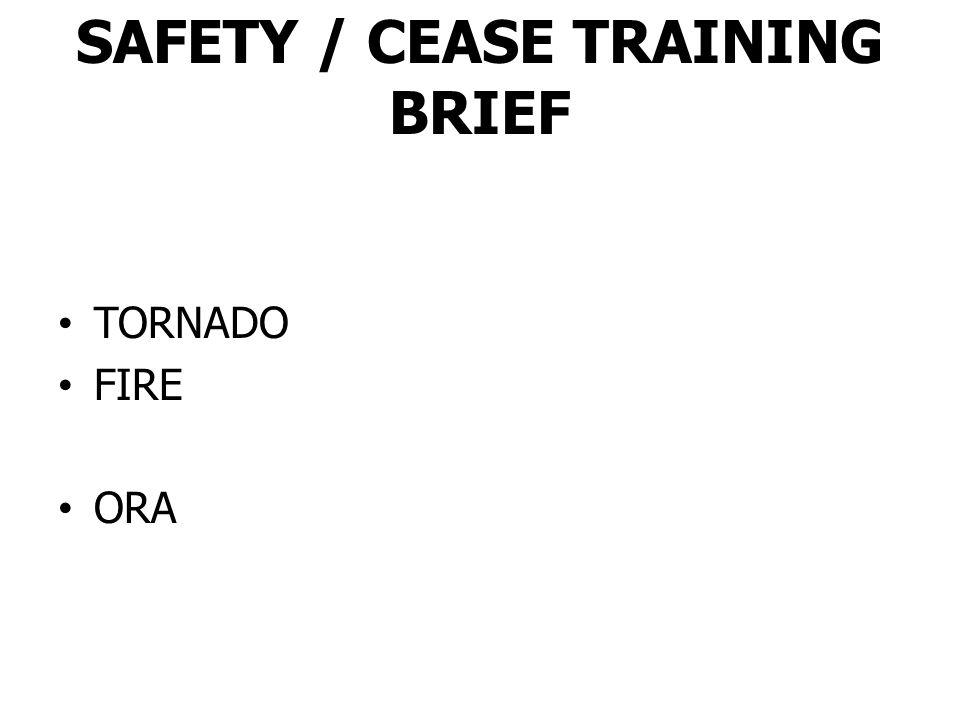 SAFETY / CEASE TRAINING BRIEF TORNADO FIRE ORA