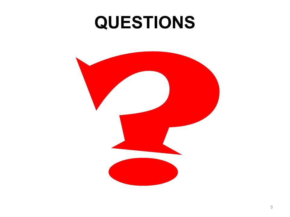 9 QUESTIONS ?