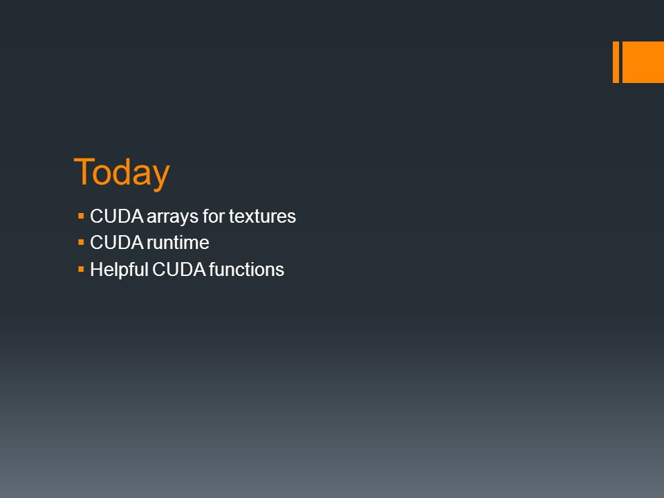 Today  CUDA arrays for textures  CUDA runtime  Helpful CUDA functions