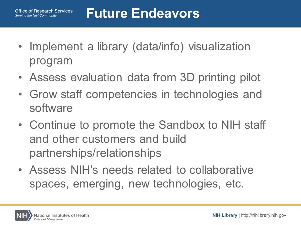 Implement a library (data/info) visualization program Assess evaluation data from 3D printing pilot Grow staff competencies in technologies and softwa