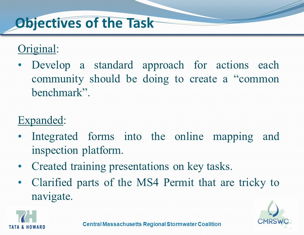 Central Massachusetts Regional Stormwater Coalition Objectives of the Task Original: Develop a standard approach for actions each community should be doing to create a common benchmark .