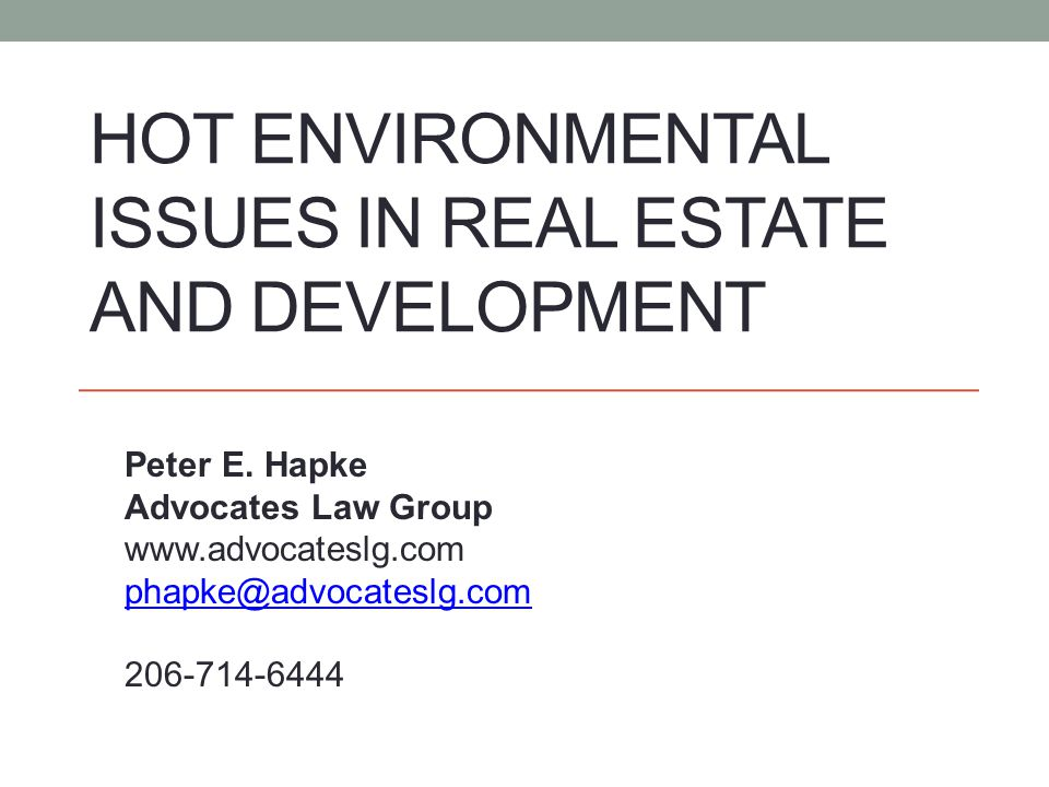 HOT ENVIRONMENTAL ISSUES IN REAL ESTATE AND DEVELOPMENT Peter E.
