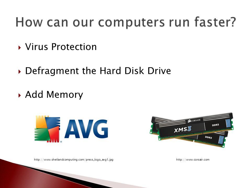 Virus Protection  Defragment the Hard Disk Drive  Add Memory http://www.corsair.comhttp://www.shetlandcomputing.com/press_logo_avg1.jpg