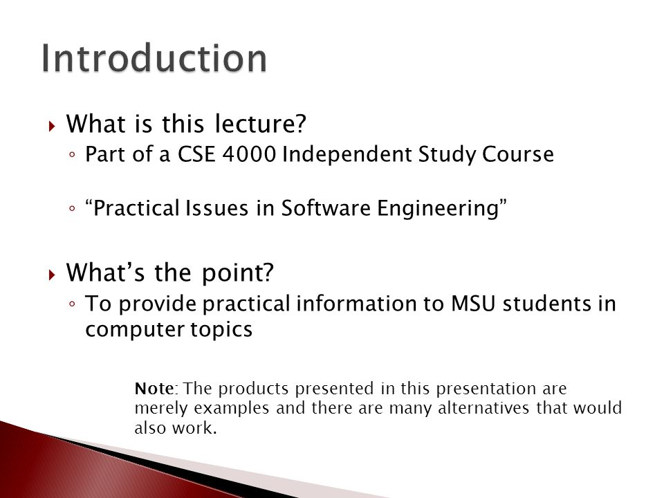 """ What is this lecture? ◦ Part of a CSE 4000 Independent Study Course ◦ """"Practical Issues in Software Engineering""""  What's the point? ◦ To provide pr"""