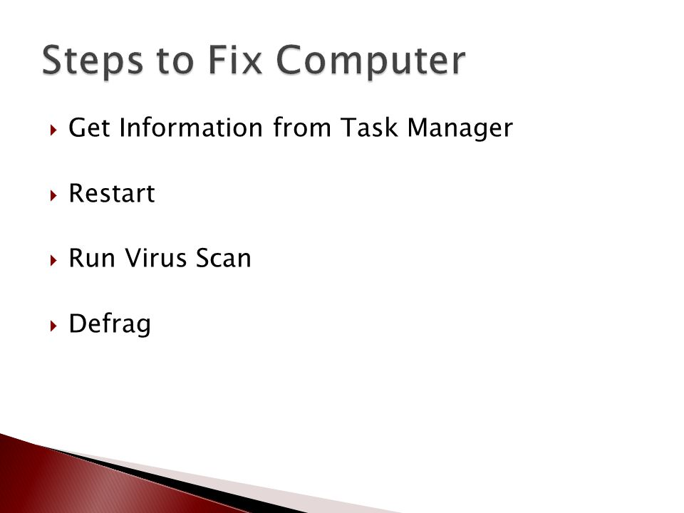  Get Information from Task Manager  Restart  Run Virus Scan  Defrag