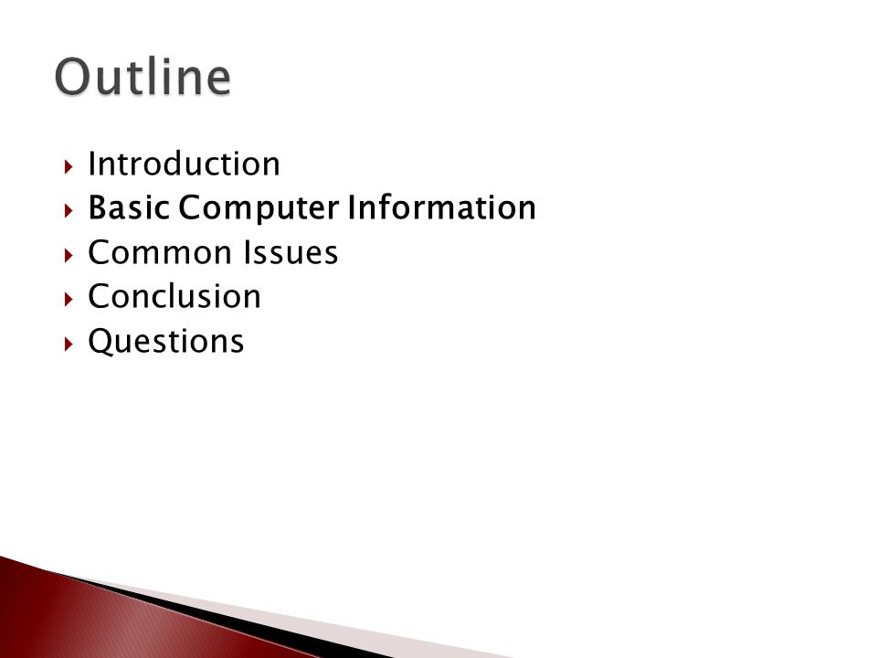  Introduction  Basic Computer Information  Common Issues  Conclusion  Questions