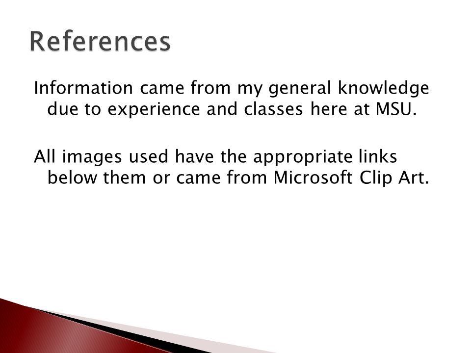 Information came from my general knowledge due to experience and classes here at MSU.