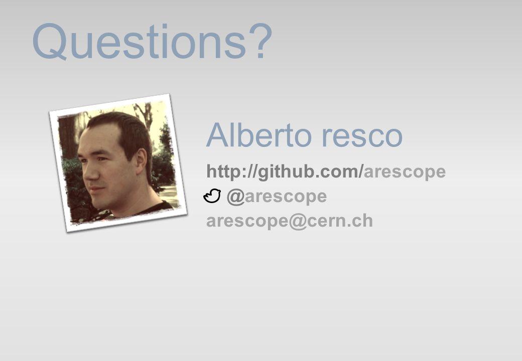 Alberto resco Questions http://github.com/arescope @arescope arescope@cern.ch