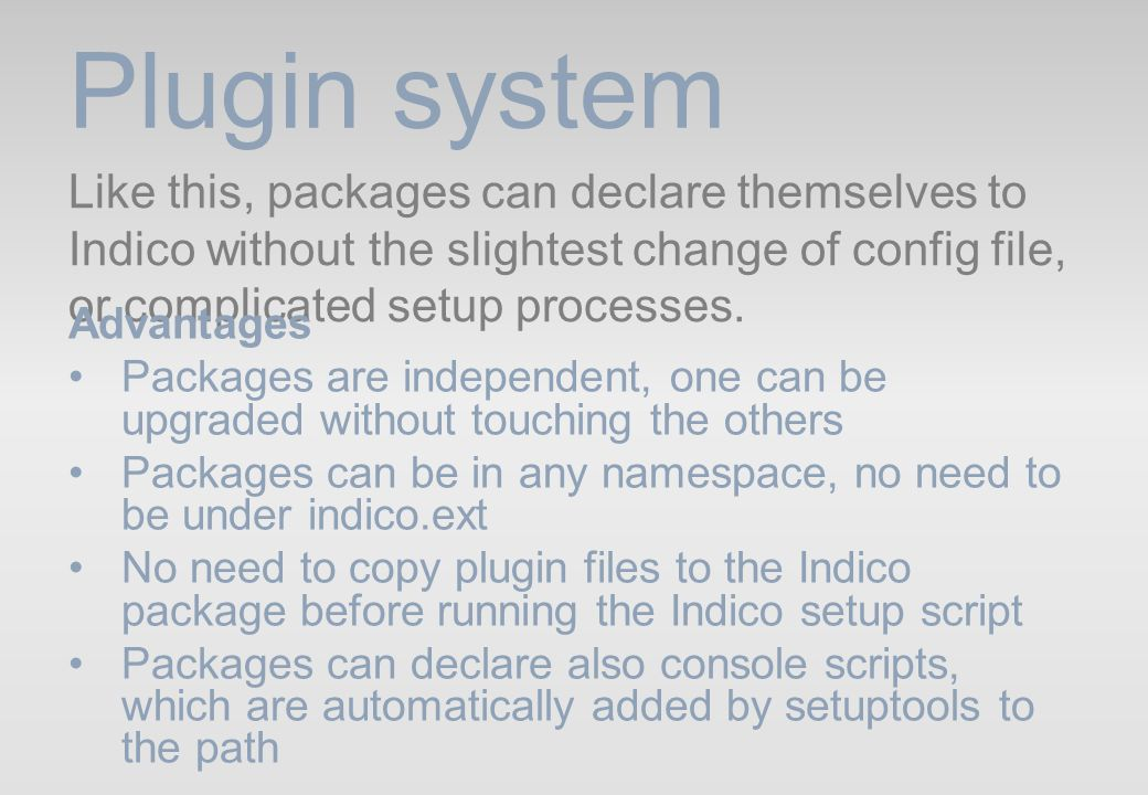 Plugin system Like this, packages can declare themselves to Indico without the slightest change of config file, or complicated setup processes.