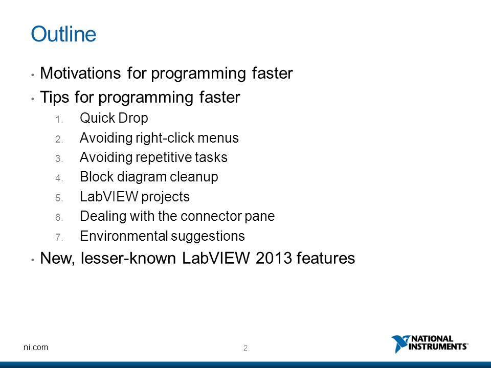 2 ni.com Outline Motivations for programming faster Tips for programming faster 1.