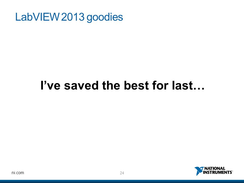 24 ni.com LabVIEW 2013 goodies I've saved the best for last…