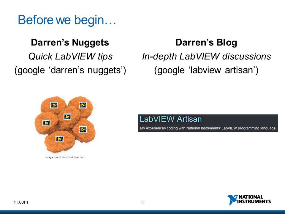 3 ni.com Before we begin… Darren's Nuggets Quick LabVIEW tips (google 'darren's nuggets') Darren's Blog In-depth LabVIEW discussions (google 'labview artisan') Image credit: fauxfooddiner.com