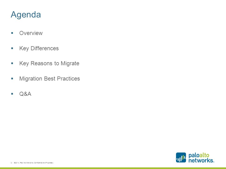 Agenda  Overview  Key Differences  Key Reasons to Migrate  Migration Best Practices  Q&A 2 | ©2014, Palo Alto Networks. Confidential and Propriet
