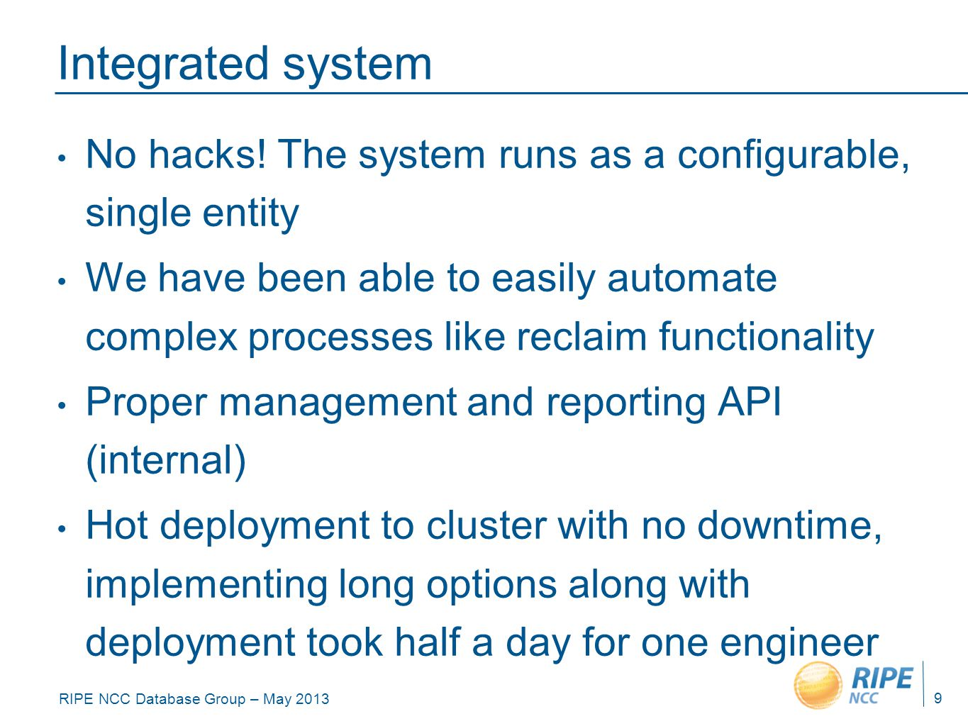 RIPE NCC Database Group – May 2013 Integrated system No hacks.