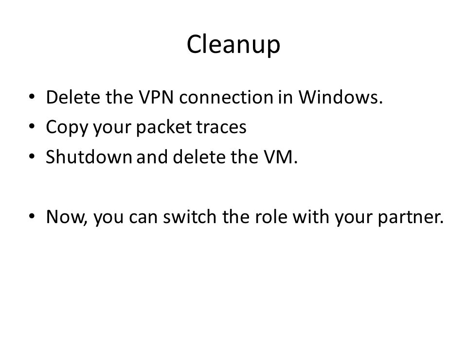 Cleanup Delete the VPN connection in Windows. Copy your packet traces Shutdown and delete the VM.
