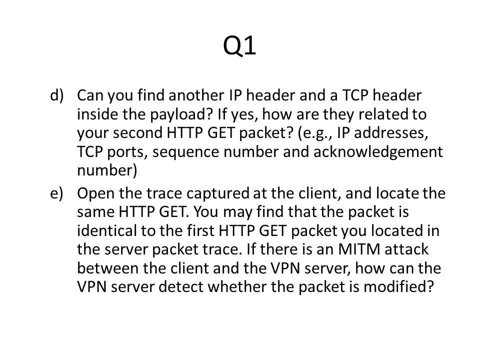 Q1 d)Can you find another IP header and a TCP header inside the payload.