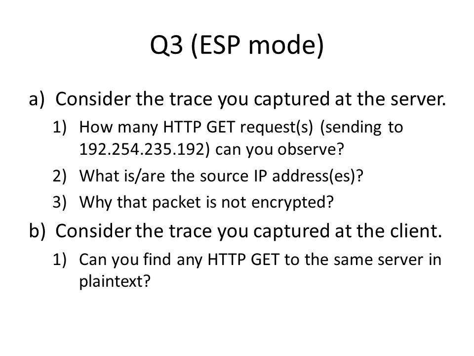Q3 (ESP mode) a)Consider the trace you captured at the server.