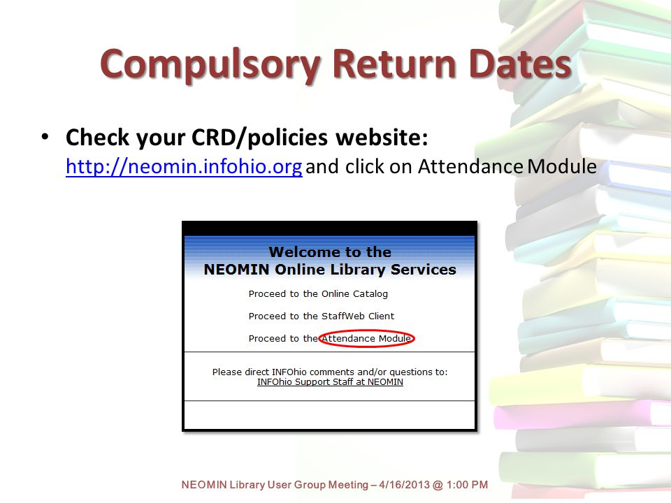 Compulsory Return Dates Check your CRD/policies website: http://neomin.infohio.org and click on Attendance Module http://neomin.infohio.org