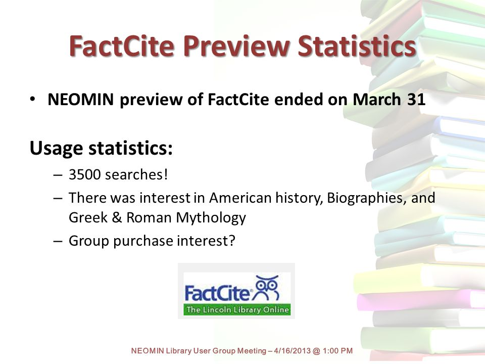 FactCite Preview Statistics NEOMIN preview of FactCite ended on March 31 Usage statistics: – 3500 searches.