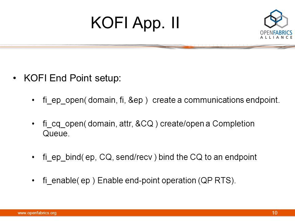 KOFI App. II KOFI End Point setup: fi_ep_open( domain, fi, &ep ) create a communications endpoint.