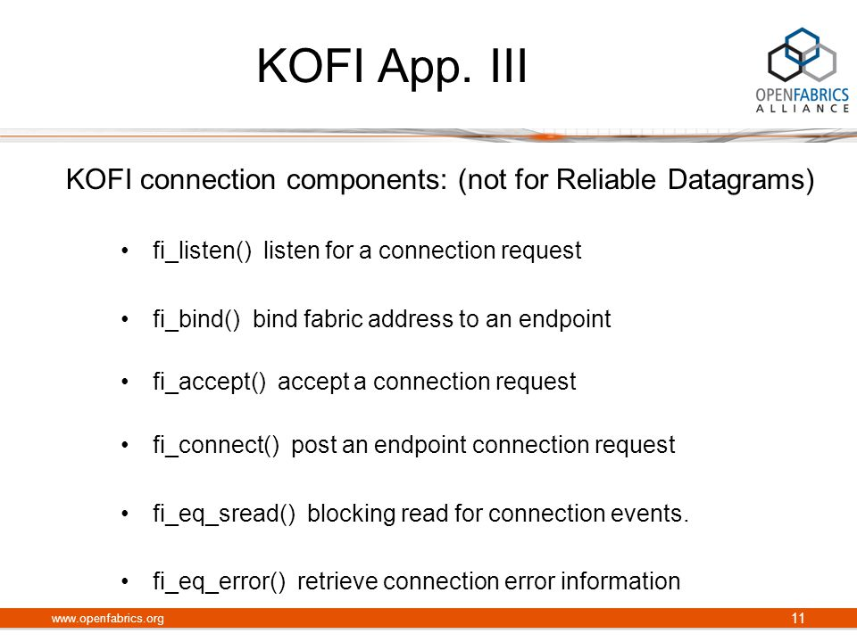 KOFI App. III KOFI connection components: (not for Reliable Datagrams) fi_listen() listen for a connection request fi_bind() bind fabric address to an