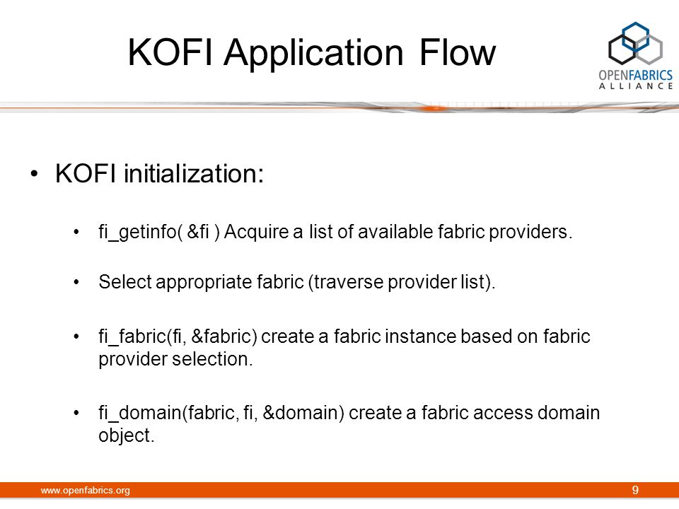 KOFI Application Flow KOFI initialization: fi_getinfo( &fi ) Acquire a list of available fabric providers. Select appropriate fabric (traverse provide