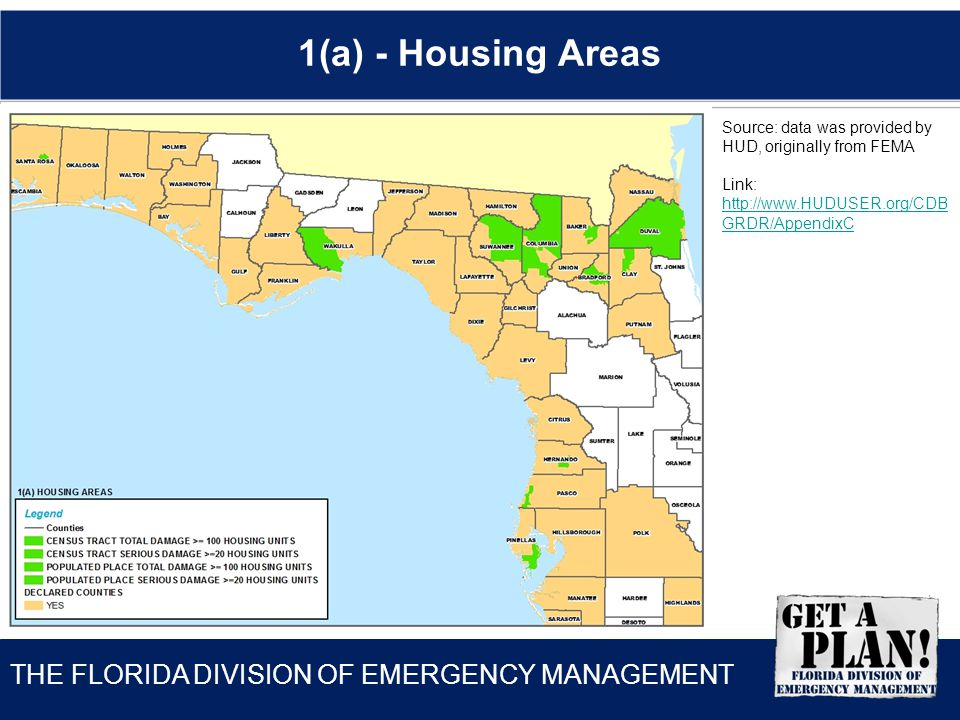 THE FLORIDA DIVISION OF EMERGENCY MANAGEMENT 1(a) - Housing Areas Source: data was provided by HUD, originally from FEMA Link: http://www.HUDUSER.org/CDB GRDR/AppendixC http://www.HUDUSER.org/CDB GRDR/AppendixC