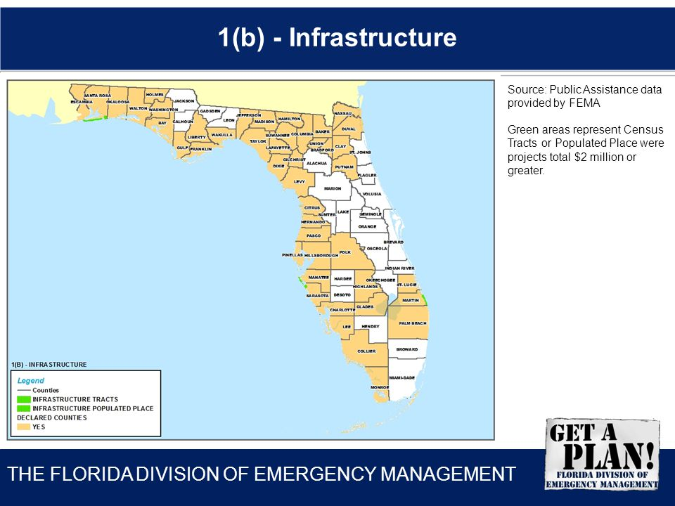 THE FLORIDA DIVISION OF EMERGENCY MANAGEMENT 1(b) - Infrastructure Source: Public Assistance data provided by FEMA Green areas represent Census Tracts or Populated Place were projects total $2 million or greater.