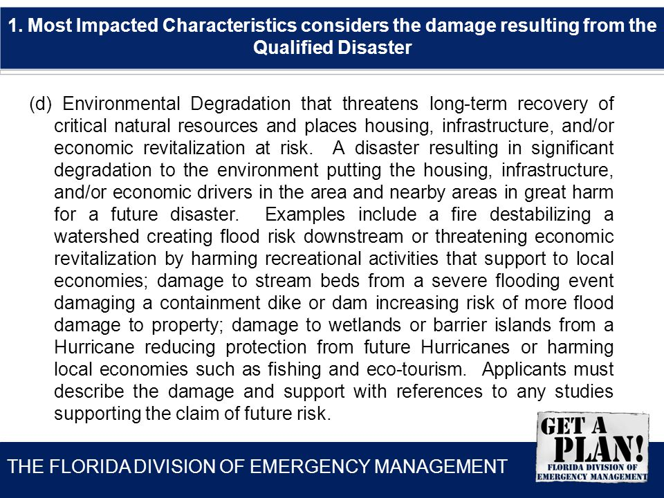 THE FLORIDA DIVISION OF EMERGENCY MANAGEMENT (d) Environmental Degradation that threatens long-term recovery of critical natural resources and places housing, infrastructure, and/or economic revitalization at risk.
