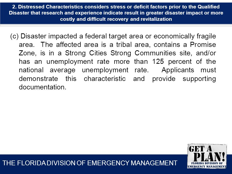 THE FLORIDA DIVISION OF EMERGENCY MANAGEMENT (c) Disaster impacted a federal target area or economically fragile area.