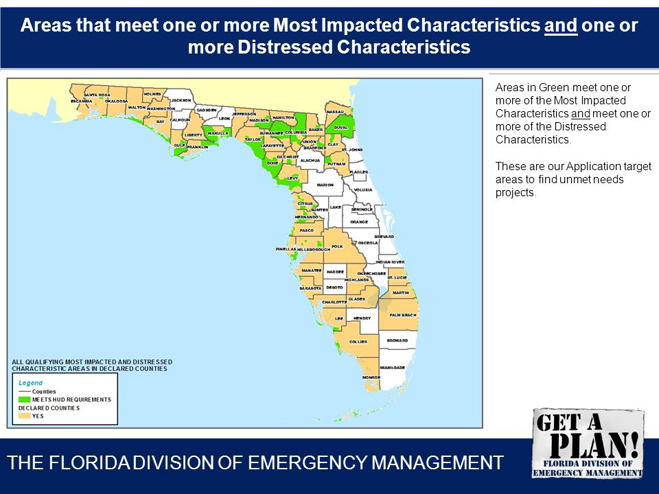 THE FLORIDA DIVISION OF EMERGENCY MANAGEMENT Areas that meet one or more Most Impacted Characteristics and one or more Distressed Characteristics Areas in Green meet one or more of the Most Impacted Characteristics and meet one or more of the Distressed Characteristics.