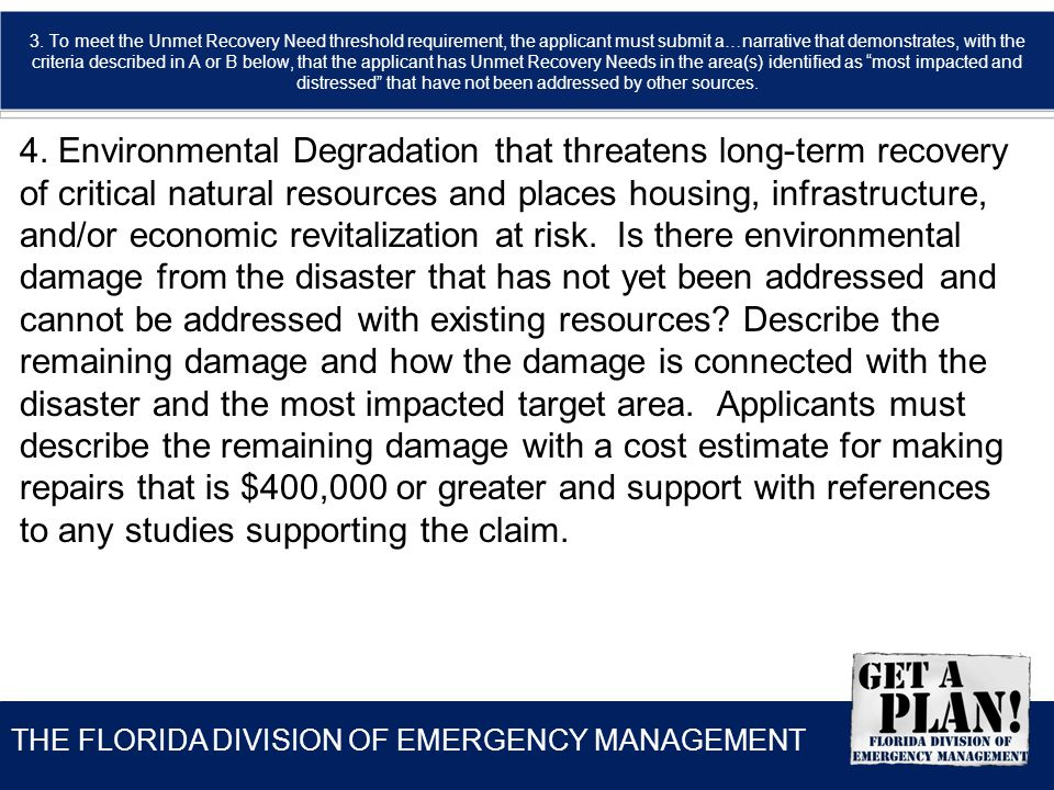 THE FLORIDA DIVISION OF EMERGENCY MANAGEMENT 3. To meet the Unmet Recovery Need threshold requirement, the applicant must submit a…narrative that demo