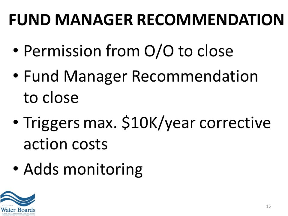 FUND MANAGER RECOMMENDATION Permission from O/O to close Fund Manager Recommendation to close Triggers max. $10K/year corrective action costs Adds mon
