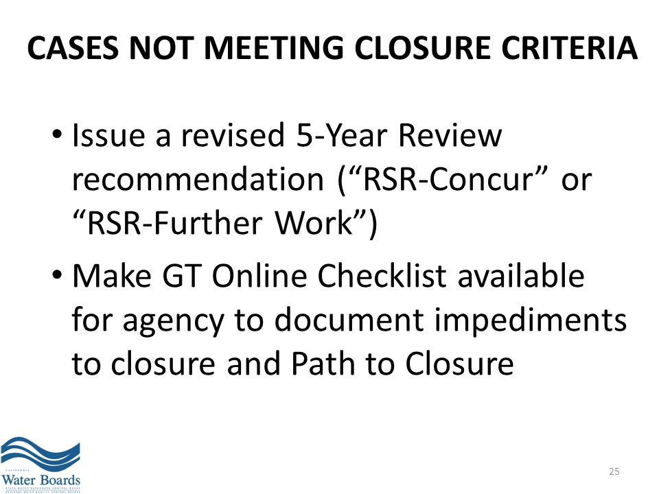 """CASES NOT MEETING CLOSURE CRITERIA Issue a revised 5-Year Review recommendation (""""RSR-Concur"""" or """"RSR-Further Work"""") Make GT Online Checklist availabl"""